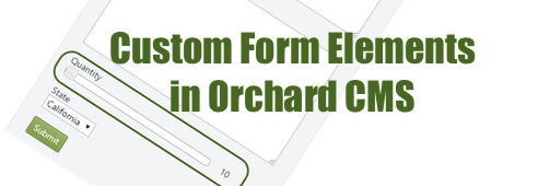 Developing Custom Form Elements for Dynamic Forms in Orchard CMS